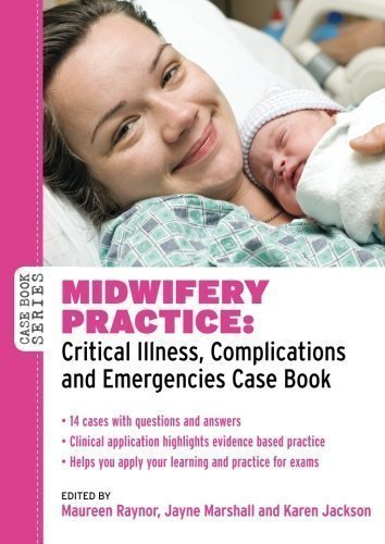 Midwifery Practice: Critical Illness, Complications And Emergencies Case Book (Case Books (Open University)) by Raynor, Raynor, Maureen Marshall, Jayne (2012) Paperback