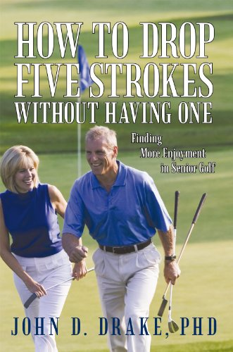 How to Drop Five Strokes Without Having One: Finding More Enjoyment in Senior Golf (English Edition) por John D. Drake