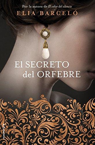 El secreto del orfebre (Novela) de [Barceló, Elia]