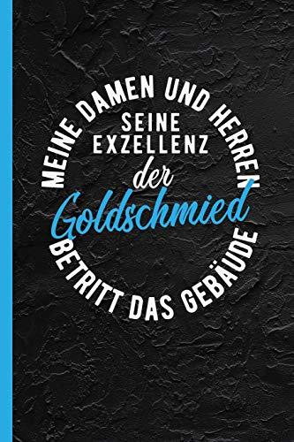 Meine Damen und Herren seine Exzellenz der Goldschmied betritt das Gebäude: Notizbuch, Journal oder Tagebuch für Beruf - liniert m. Überschrift -