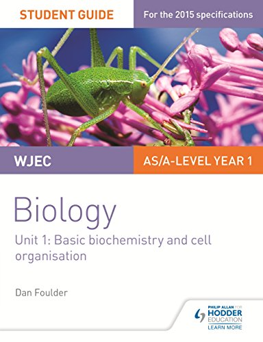 WJEC/Eduqas Biology AS/A Level Year 1 Student Guide: Basic biochemistry and cell organisation (Wjec Biology Student Guide 1)