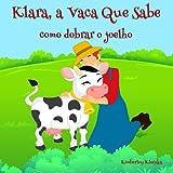 Klara, a Vaca Que Sabe: como dobrar o joelho (Friendship Series) (Volume 1) (Portuguese Edition) by Kimberley Kleczka (2015-09-10)