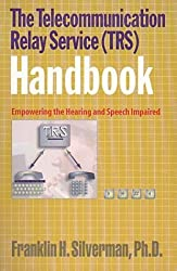 The Telecommunication Relay Service (TRS) Handbook: Empowering the Hearing and Speech Impaired by Franklin Silverman (1998-09-25)