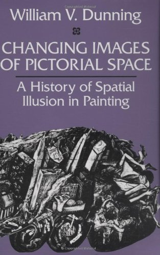 Changing Images of Pictorial Space: A History of Spatial Illusion in Painting por William V. Dunning