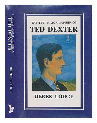 The Test Match Career of Ted Dexter por Derek Lodge
