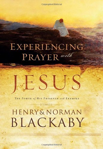 Experiencing Prayer with Jesus: The Power of His Presence and Example by Henry Blackaby (2006-01-17)