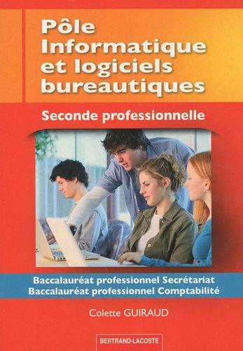 Pôle informatique et logiciels bureautiques 2e Bac pro secrétariat/comptabilité par Colette Guiraud