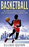 Basketball: The Complete Guide To Basketball - Level Up Your Basketball Game In 7 Days