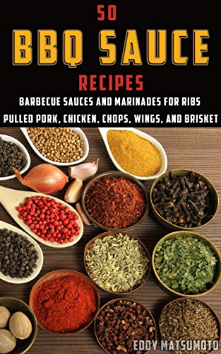 50 BBQ Sauce Recipes: Barbecue sauces and marinades for ribs, pulled pork, chicken, chops, wings, and brisket (English Edition)