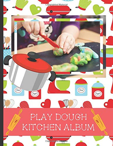 Play Dough Kitchen Album: Stick Photos of Your Children's Play Dough Creations Inside This Lovely Kitchen Themed Scrapbook (Play Dough Albums) por Play  Dough Creations