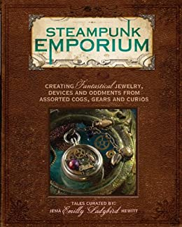"""Steampunk Emporium: Creating Fantastical Jewelry, Devices and Oddments from Assorted Cogs, Gears and Curios by [Hewitt, Jema """"Emilly Ladybird""""]"""