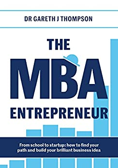 The MBA Entrepreneur: From school to startup: how to find your path and build your brilliant business idea (English Edition) di [Thompson, Gareth]