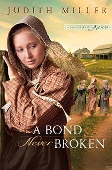 A Bond Never Broken (Daughters of Amana) von [Miller, Judith]