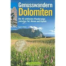 Genusswandern Dolomiten: Die 40 schönsten Wanderpfade zwischen Tal, Almen und Gipfeln