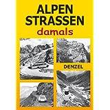 Alpenstraßen damals: Ein Bildband mit 353 historischen Fotos vom Kfz-Verkehr im Hochgebirge