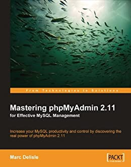 Mastering phpMyAdmin 2.11 for Effective MySQL Management von [Delisle, Marc]