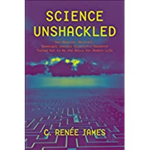 Science Unshackled: How Obscure, Abstract, Seemingly Useless Scientific Research Turned Out to Be the Basis for Modern Life (English Edition)