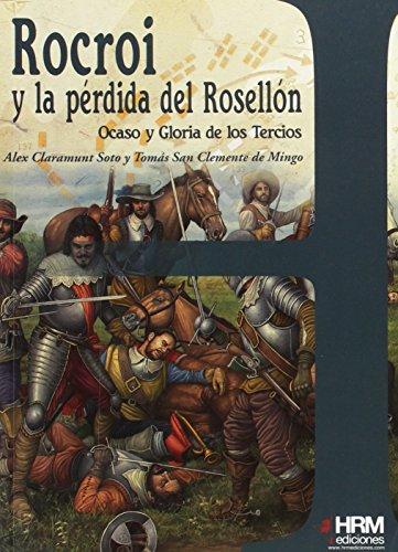 Rocroi y la pérdida del Rosellón: ocaso y gloria de los tercios (H de Historia) por Tomás San Clemente de Mingo