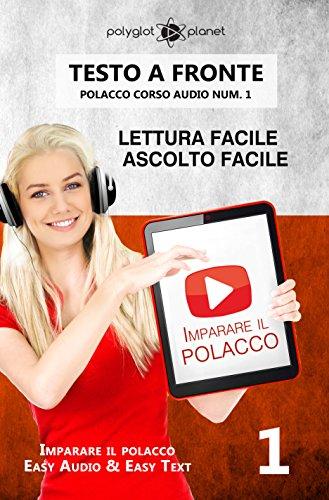 Imparare il polacco - Lettura facile   Ascolto facile   Testo a fronte: Polacco corso audio num. 1 (Imparare il polacco   Easy Audio   Easy Text)