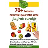 70 boissons naturelles pour votre santé: jus frais curatifs de fruits et légumes (eGuide Nature t. 6)
