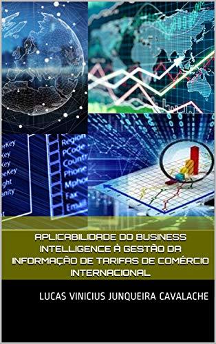 Aplicabilidade do Business Intelligence à Gestão da Informação de Tarifas de Comércio Internacional  (Portuguese Edition)