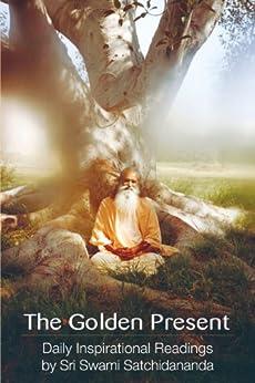 The Golden Present: Daily Inspirational Readings by Sri Swami Satchidananda par [Satchidananda, Swami]