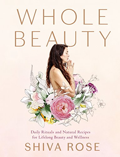 Whole Beauty: Daily Rituals and Natural Recipes for Lifelong Beauty and Wellness (English Edition) (Rose Bath)