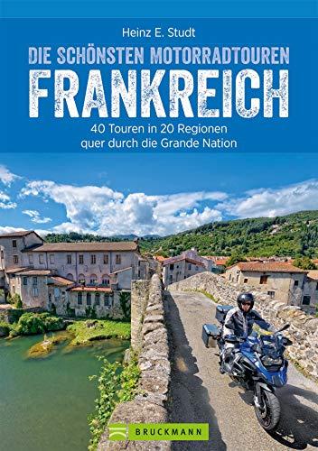 Die schönsten Motorradtouren Frankreich: 40 Touren in 20 Regionen quer durch die Grande Nation