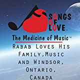 Rabab Loves His Family, Music and Windsor, Ontario, Canada
