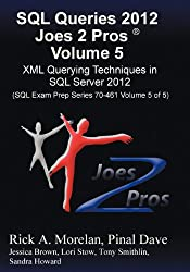 SQL Queries 2012 Joes 2 Pros® Volume 5: XML Querying Techniques for SQL Server 2012 (SQL Exam Prep Series 70-461 Volume 5 of 5)