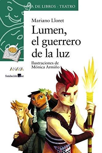 Lumen, el guerrero de la luz (Literatura Infantil (6-11 Años) - Sopa De Libros (Teatro)) por Mariano Lloret
