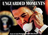 Unguarded Moments: Behind-The-Scenes Photographs of President Ronald Reagan by Pete Souza (1993-01-01)