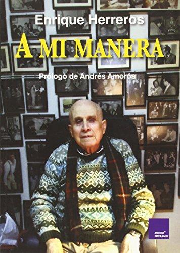 A Mi Manera. 50 Relatos Que Protagonicé De Algún Modo por Enrique Herreros