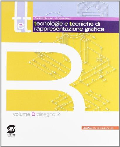 T&t. Corso di tecnologie e tecniche di rappresentazione grafica. Vol. B. Per gli Ist. tecnici. Con DVD-ROM