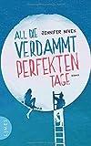 All die verdammt perfekten Tage: Roman von Jennifer Niven