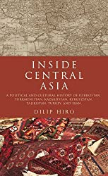 Inside Central Asia by Dilip Hiro (2011-11-01)