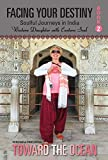 Toward the Ocean (Facing Your Destiny: Soulful Journeys in India. 'Western Daughter with an Eastern Spirit' Book 2)