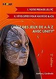 Créez des jeux de A à Z avec Unity (I. Votre premier jeu PC + II. Développer pour Android & iOS) 2e édition