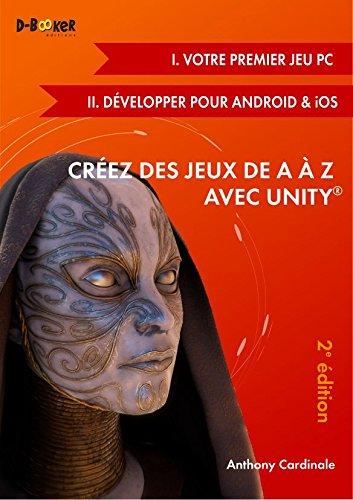 Créez des jeux de A à Z avec Unity (I. Votre premier jeu PC + II. Développer pour Android & iOS) - 2e édition