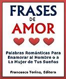 Libros Descargar en linea Frases De Amor Palabras Romanticas Para Enamorar al Hombre o a la Mujer de Tus Suenos (PDF y EPUB) Espanol Gratis