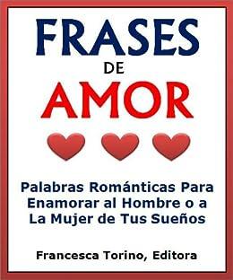 Frases De Amor Palabras Romanticas Para Enamorar Al Hombre O A La
