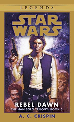 Rebel Dawn: Star Wars Legends (the Han Solo Trilogy): Rebel Dawn Book 3 por A. C. Crispin