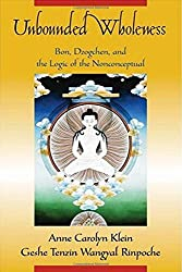 Unbounded Wholeness: Dzogchen, Bon, and the Logic of the Nonconceptual by Anne Carolyn Klein (2006-04-20)