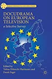 Docudrama on European Television: A Selective Survey (Palgrave European Film and Media Studies)