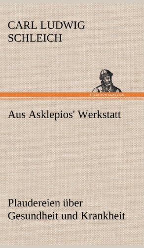 Aus Asklepios' Werkstatt: Plaudereien über Gesundheit und Krankheit