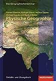 Physische Geographie: 2 - Auflage - Neubearbeitung 2012: mit CD-ROM (Das Geographische Seminar, Band 1) - Rainer Glawion, Rüdiger Glaser, Helmut Saurer, Michael Gaede, Markus Weiler