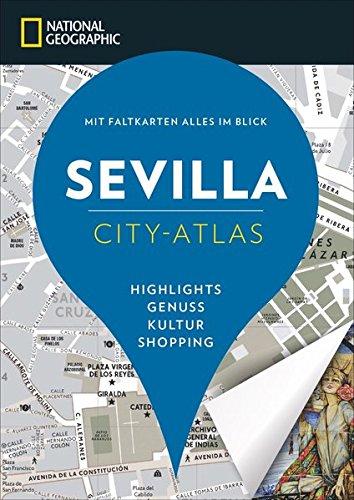 NATIONAL GEOGRAPHIC City-Atlas Sevilla. Highlights, Genuss, Kultur, Shopping. Reiseführer, Stadtplan und Faltkarte in einem. NEU 2018