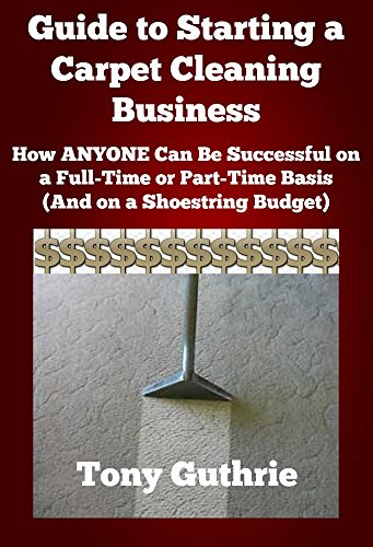 Guide to Starting a Carpet Cleaning Business (Start a Business Book 1) by [