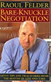 Bare-Knuckle Negotiation: Savvy Tips and True Stories from the Master of Give-And-Take