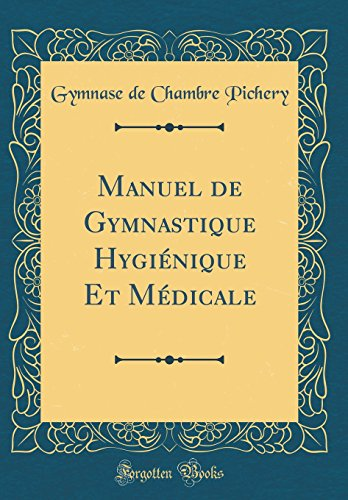 Manuel de Gymnastique Hygiénique Et Médicale (Classic Reprint) par Gymnase de Chambre Pichery